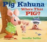 Pig Kahuna: Who's That Pig?
