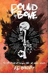 Bound by Bone (The Extraordinary Second Life of Arthur Aragon Book 1)