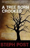 A Tree Born Crooked by Steph Post