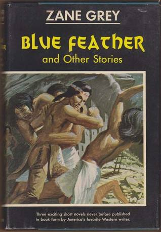 Blue Feather and Other Stories by Zane Grey