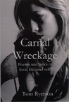 Carnal Wreckage: Poems and lyrics of life, love and self