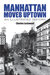 Manhattan Moves Uptown: An Illustrated History