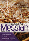 Finding the Messiah: From Darkness to Dawn--the Birth of Our Savior