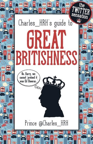 Charles_HRH guide to Great Britishness by Charles_HRH