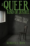 A Queer Kind of Justice: Prison Tales Across Time