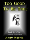 Too Good To Be True: Book Six of the Connor True Series