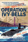 Operation Ivy Bells by Robert G. Williscroft