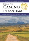 A Village to Village Guide to Hiking the Camino de Santiago, ... by Anna Dintaman