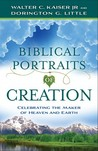 Biblical Portraits of Creation: Celebrating the Maker of Heaven and Earth