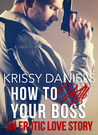 How To Kill Your Boss - An Erotic Love Story