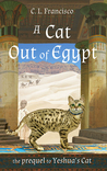 A Cat Out of Egypt: The Prequel to Yeshua's Cat (Yeshua's Cats, #2)