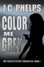 Color Me Grey by J.C. Phelps