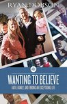 Wanting to Believe: Faith, Family, and Finding an Exceptional Life