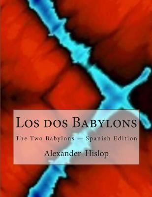 Los DOS Babylons: The Two Babylons - Spanish Edition