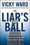 Liar's Ball: Scandals, Secrets, and Successes of the Real Estate Titans
