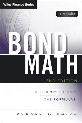 Bond Math: The Theory Behind the Formulas, + Website Donald J. Smith