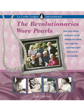 The Revolutionaries Wore Pearls by Kaye Lowman