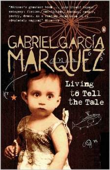 Living to Tell the Tale by Gabriel Garcí­a Márquez