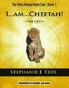 I...AM...CHEETAH! by Stephanie J. Teer