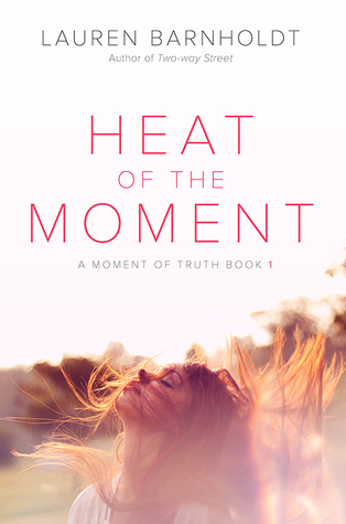 Heat of the Moment (Moment of Truth, #1)