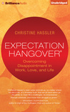 Overcoming Expectation Hangovers: How to Leverage Disappointment Into Ultimate Fulfillment