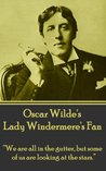 """Lady Windemere's Fan: """"We are all in the gutter, but some of us are looking at the stars."""""""