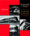 """Follow the Flag"": A History of the Wabash Railroad Company"