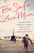 Be Safe, Love Mom: A Military Mom's Stories of Courage, Comfort, and Surviving Life on the Home Front