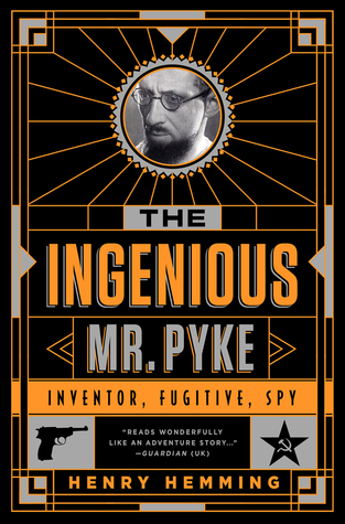 The Ingenious Mr Pyke: Inventor, Fugitive, Spy