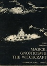 Magick, Gnosticism & The Witchcraft: Introductory Essays