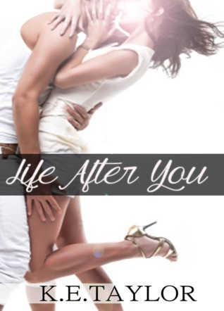 Life After You by K.E. Taylor