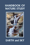 Handbook of Nature Study: Earth and Sky (Yesterday's Classics)