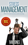 Stress Management: How to cure stress and anxiety