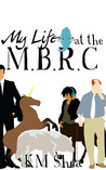My Life at the M.B.R.C. (Magical Beings' Rehabilitation Center, #1)