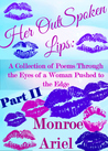 Her OutSpoken Lips: A Collection of Poems Through the Eyes of a Woman Pushed to the Edge Part II