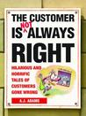 The Customer Is Not Always Right: Hilarious and Horrific Tales of Customers Gone Wrong