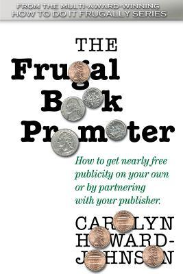 The Frugal Book Promoter by Carolyn Howard-Johnson