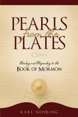 Free download online Pearls from the Plates: Reading and Responding to the Book of Mormon by Karl W. Nehring PDF