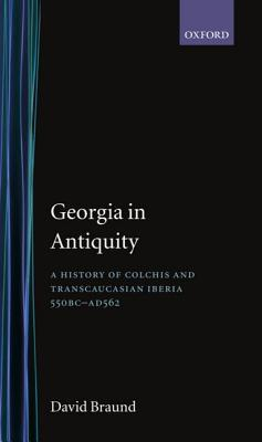 Georgia in Antiquity: A History of Colchis and Transcaucasian Iberia, 550 BC-Ad 562