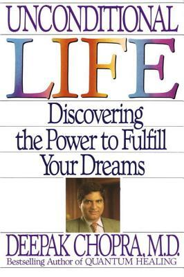 Unconditional Life: Discovering the Power to Fulfill Your Dreams