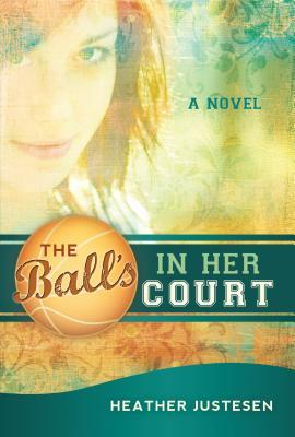 The Ball's in Her Court by Heather Justesen