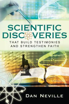 Scientific Discoveries That Build Testimonies and Strengthen ... by Dan Neville