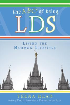 The ABCs of Being Lds: Living the Mormon Lifestyle