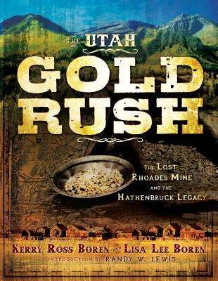 The Utah Gold Rush: The Lost Rhoades Mine and the Hathenbruck Legacy
