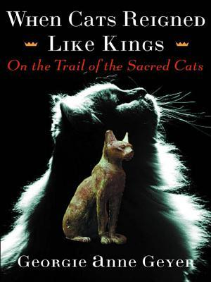 When Cats Reigned Like Kings: On the Trail of the Sacred Cats