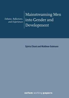 Mainstreaming Men Into Gender and Development: Debates, Reflections, and Experiences Sylvia Chant