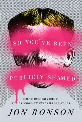 So You've Been Publicly Shamed - Jon Ronson