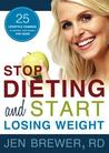Stop Dieting and Start Losing Weight: 25 Lifestyle Changes to Control Your Weight for Good