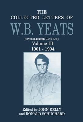 The Collected Letters of W.B. Yeats: Vol 3: 1901-1904