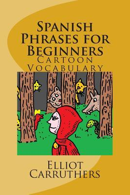 Spanish Phrases for Beginners by Elliot S. Carruthers